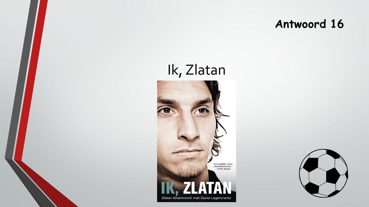 Antwoord 16 Ik, Zlatan