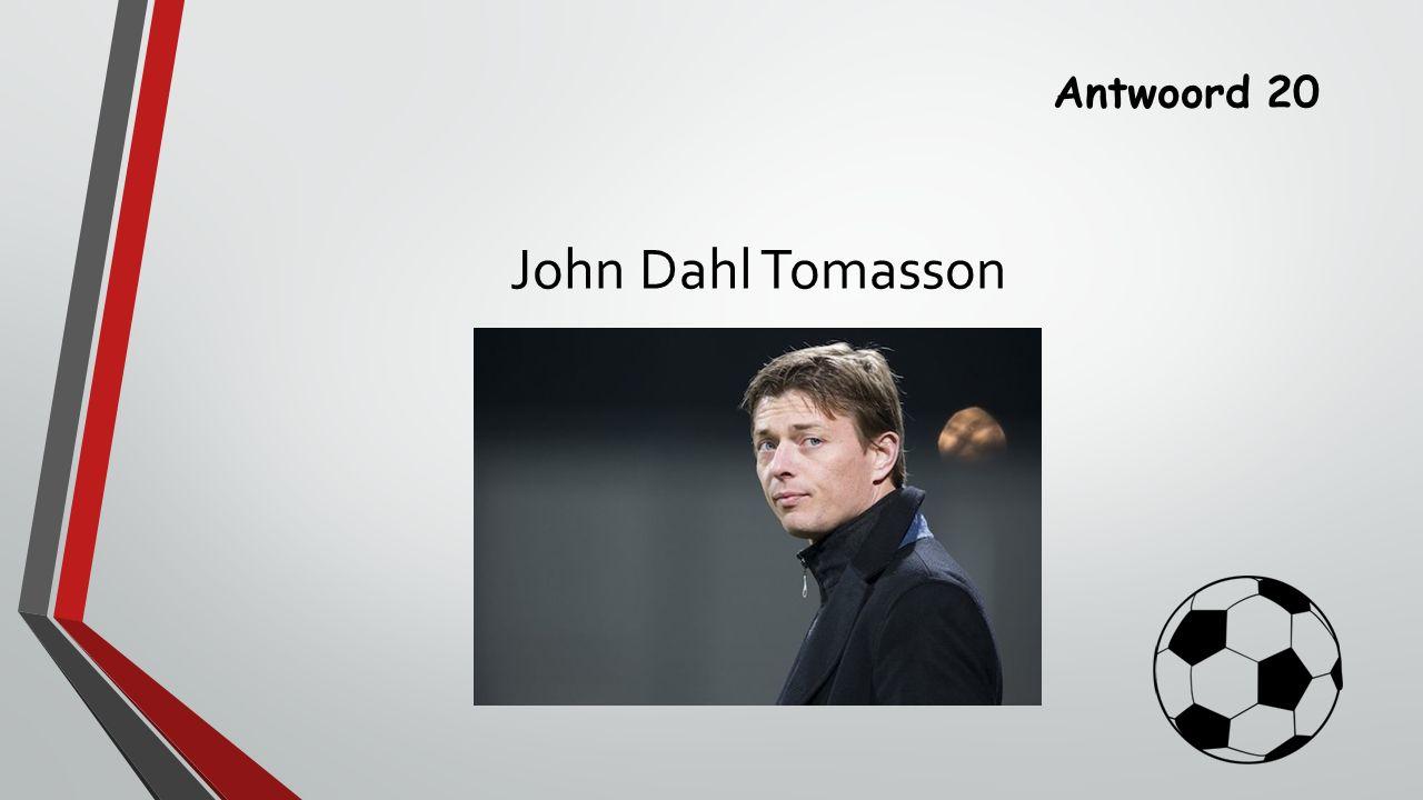 Antwoord 20 John Dahl Tomasson