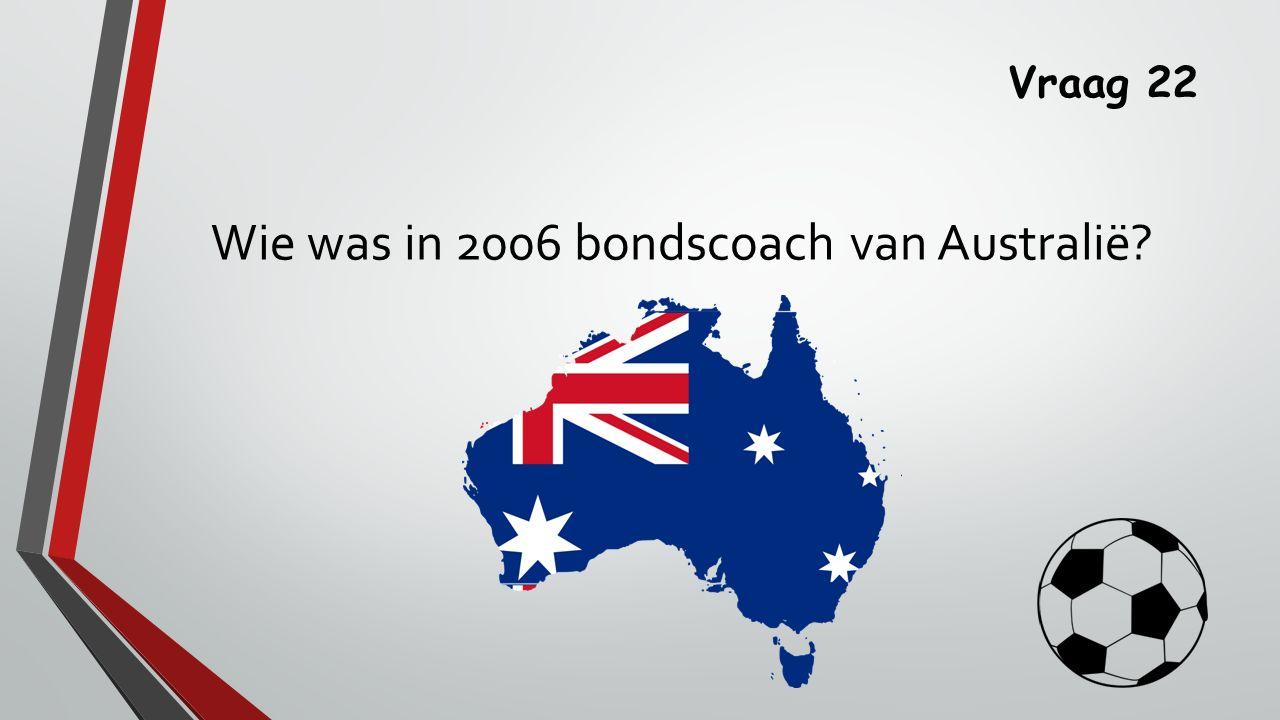 Wie was in 2006 bondscoach van Australië
