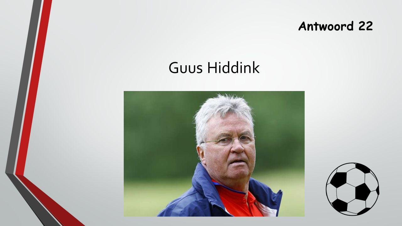 Antwoord 22 Guus Hiddink