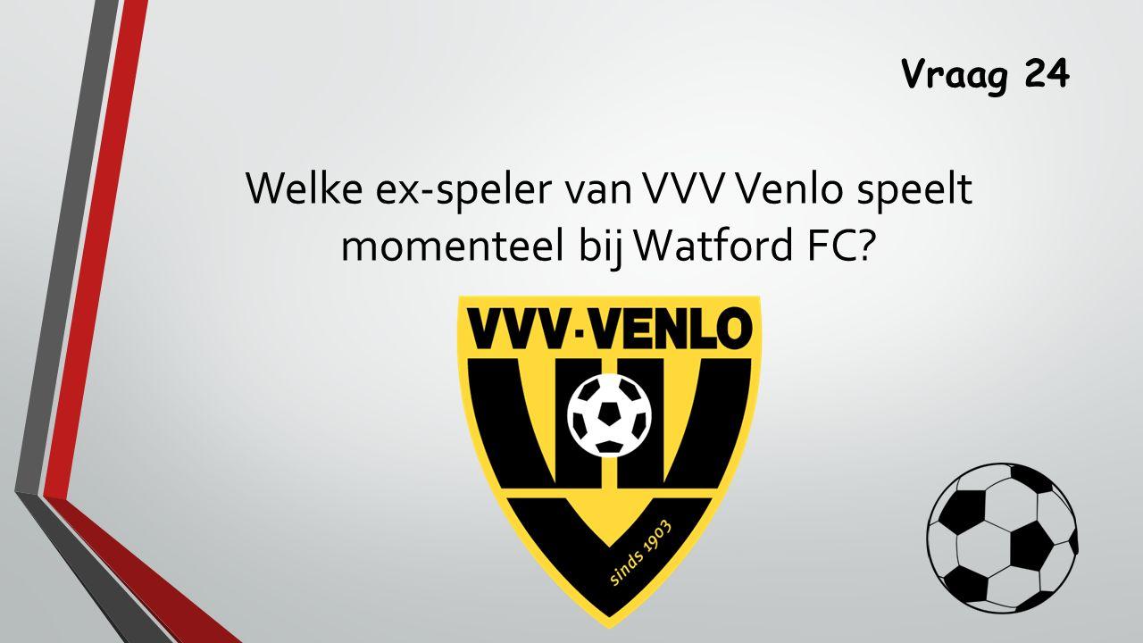 Welke ex-speler van VVV Venlo speelt momenteel bij Watford FC
