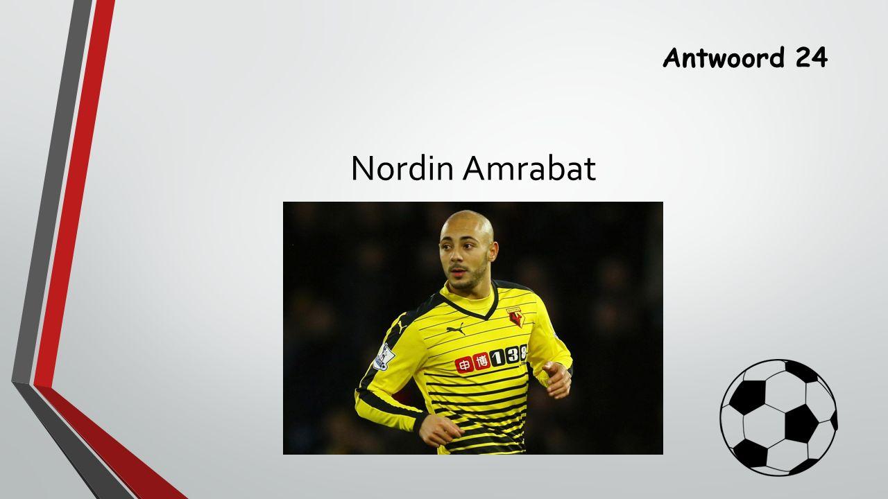 Antwoord 24 Nordin Amrabat