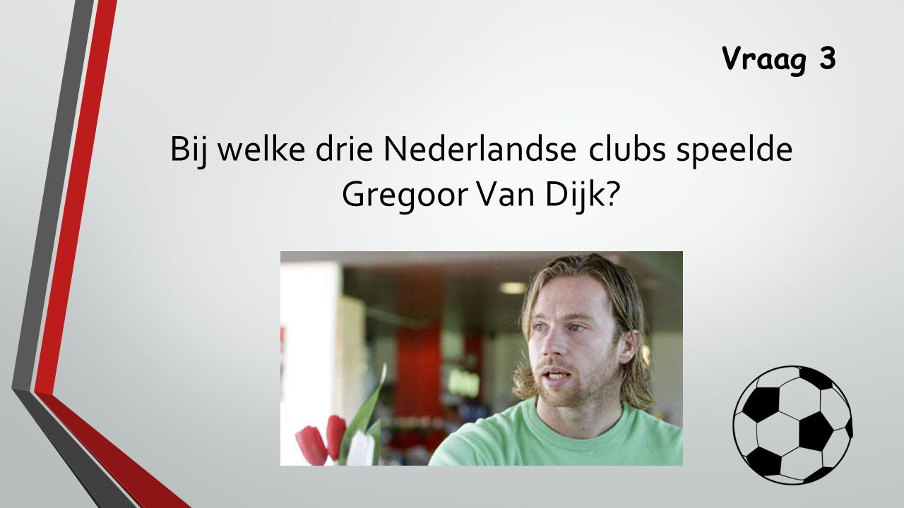 Bij welke drie Nederlandse clubs speelde Gregoor Van Dijk