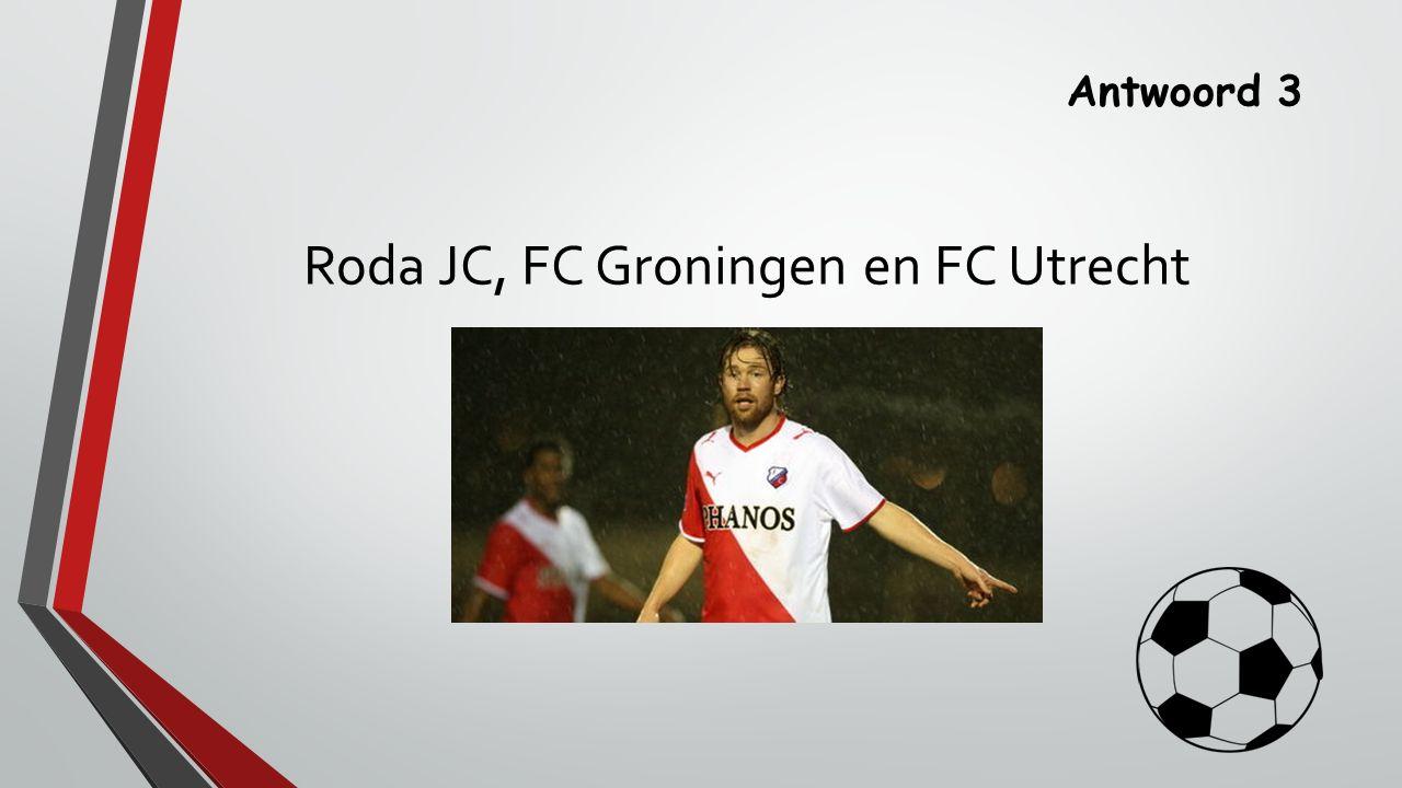 Roda JC, FC Groningen en FC Utrecht