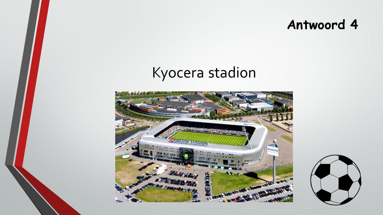 Antwoord 4 Kyocera stadion