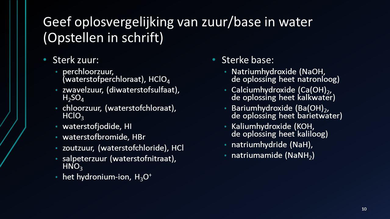 Geef oplosvergelijking van zuur/base in water (Opstellen in schrift)