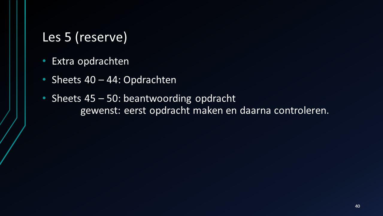 Les 5 (reserve) Extra opdrachten Sheets 40 – 44: Opdrachten