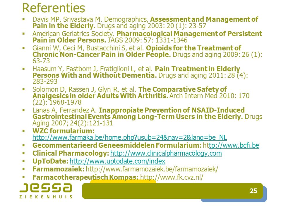 Referenties Davis MP, Srivastava M. Demographics, Assessment and Management of Pain in the Elderly. Drugs and aging 2003: 20 (1): 23-57.