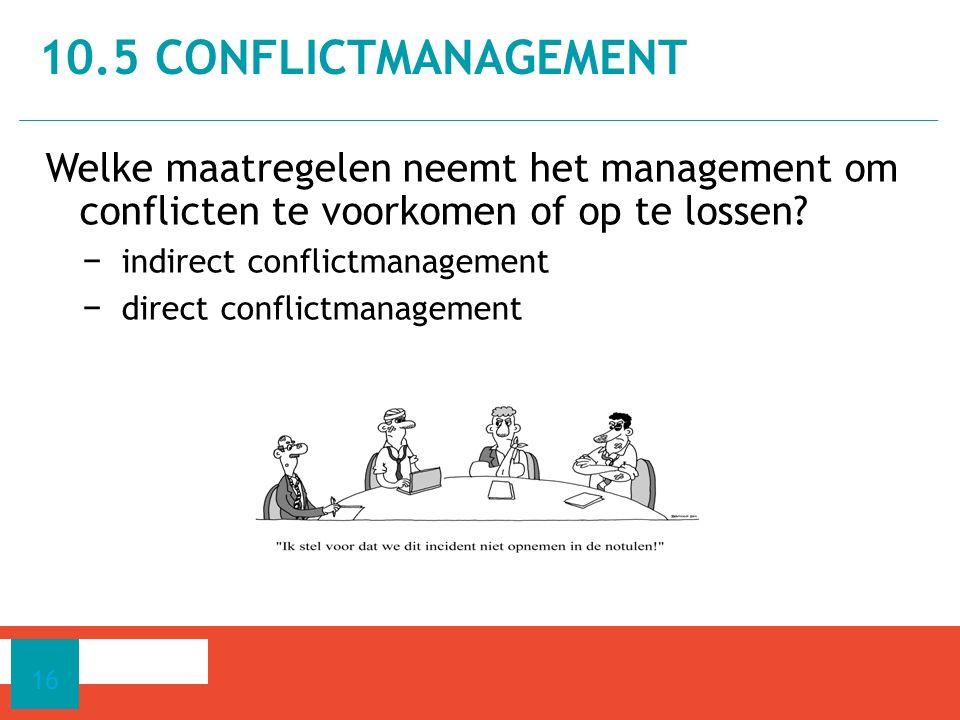 10.5 conflictmanagement Welke maatregelen neemt het management om conflicten te voorkomen of op te lossen