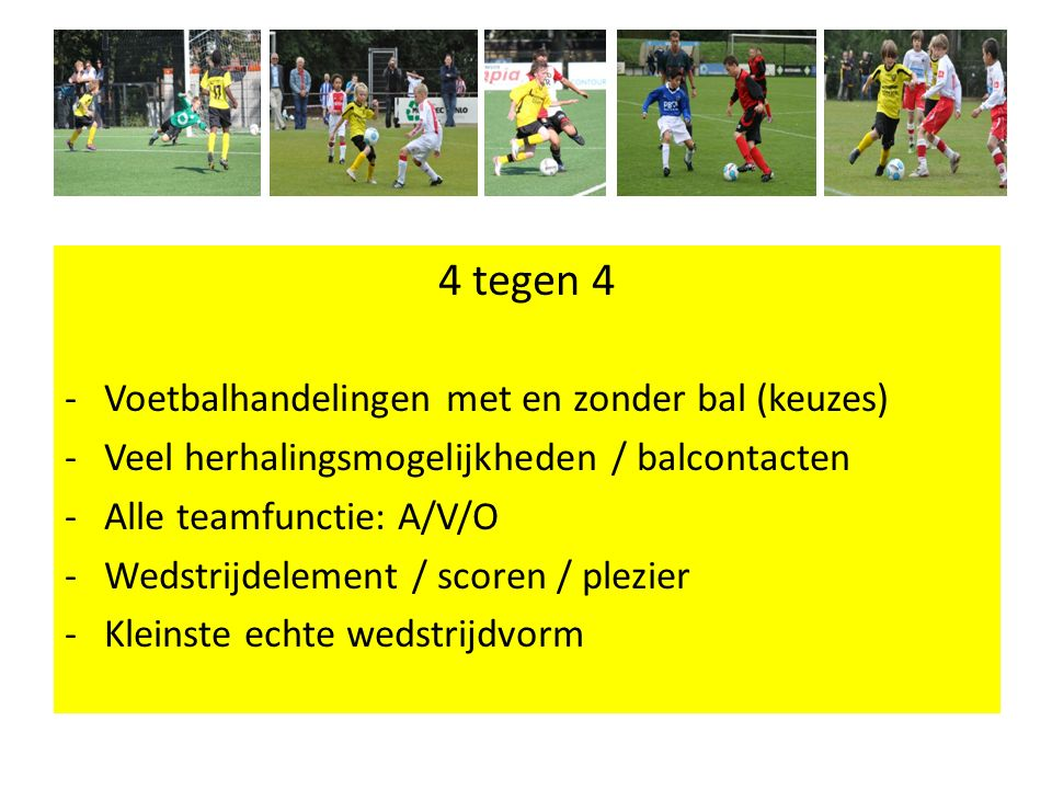4 tegen 4 Voetbalhandelingen met en zonder bal (keuzes)