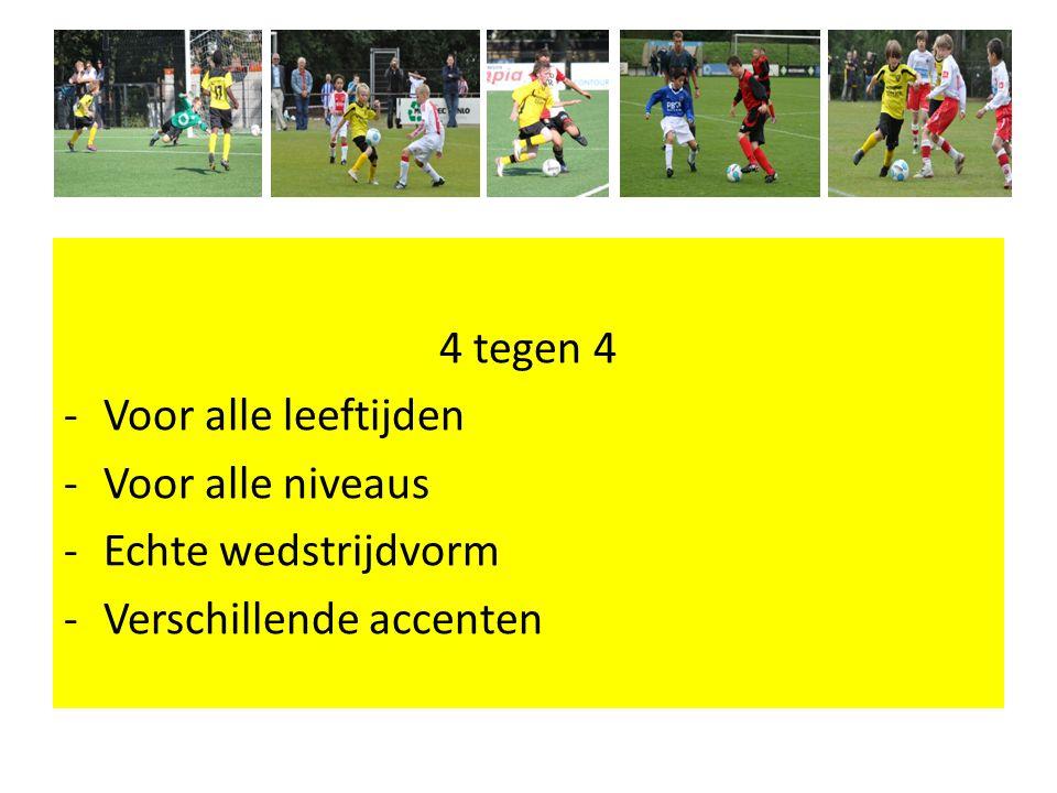4 tegen 4 Voor alle leeftijden Voor alle niveaus Echte wedstrijdvorm Verschillende accenten