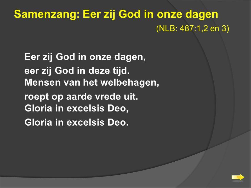 Samenzang: Eer zij God in onze dagen (NLB: 487:1,2 en 3)