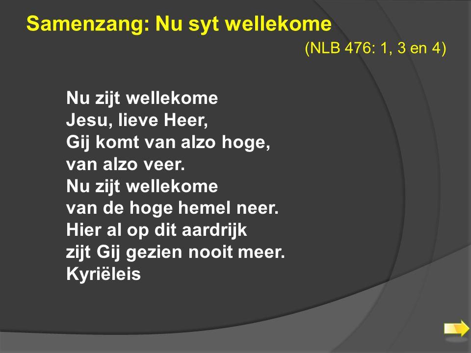 Samenzang: Nu syt wellekome (NLB 476: 1, 3 en 4)