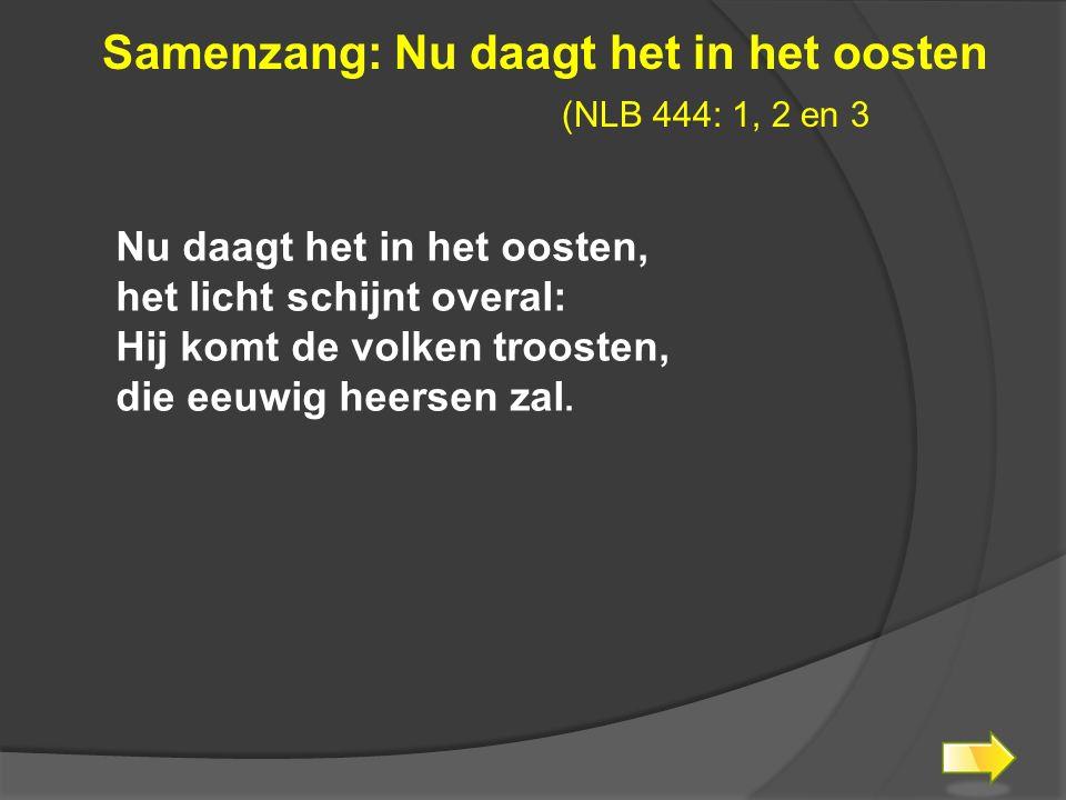 Samenzang: Nu daagt het in het oosten (NLB 444: 1, 2 en 3