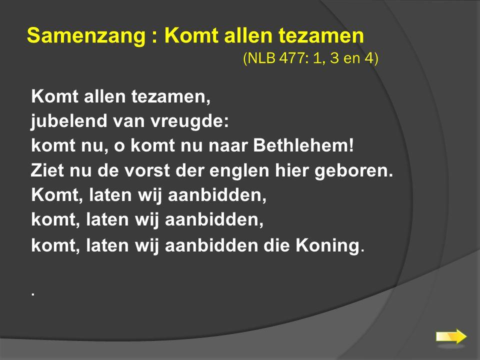 Samenzang : Komt allen tezamen (NLB 477: 1, 3 en 4)