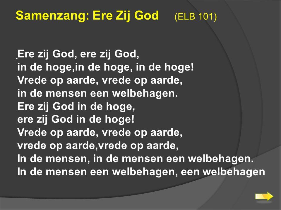 Samenzang: Ere Zij God (ELB 101) .