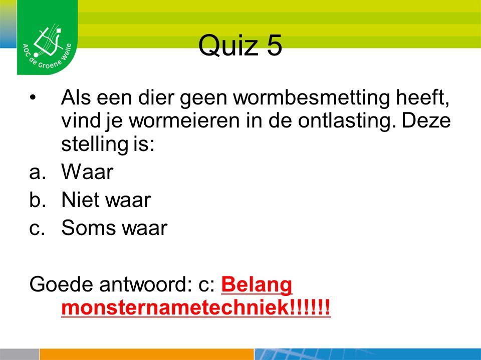 Quiz 5 Als een dier geen wormbesmetting heeft, vind je wormeieren in de ontlasting. Deze stelling is: