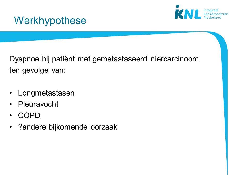 Werkhypothese Dyspnoe bij patiënt met gemetastaseerd niercarcinoom ten gevolge van: Longmetastasen.