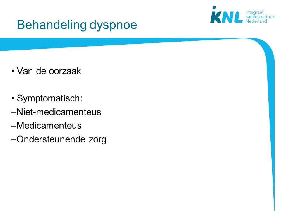 Behandeling dyspnoe Van de oorzaak Symptomatisch: –Niet-medicamenteus