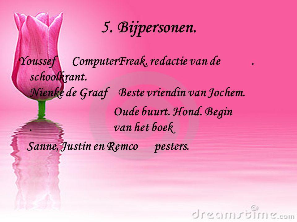 5. Bijpersonen. Youssef ComputerFreak. redactie van de . schoolkrant. Nienke de Graaf Beste vriendin van Jochem.