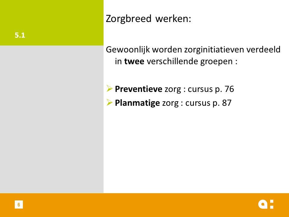 5.1 Zorgbreed werken: Gewoonlijk worden zorginitiatieven verdeeld in twee verschillende groepen : Preventieve zorg : cursus p. 76.