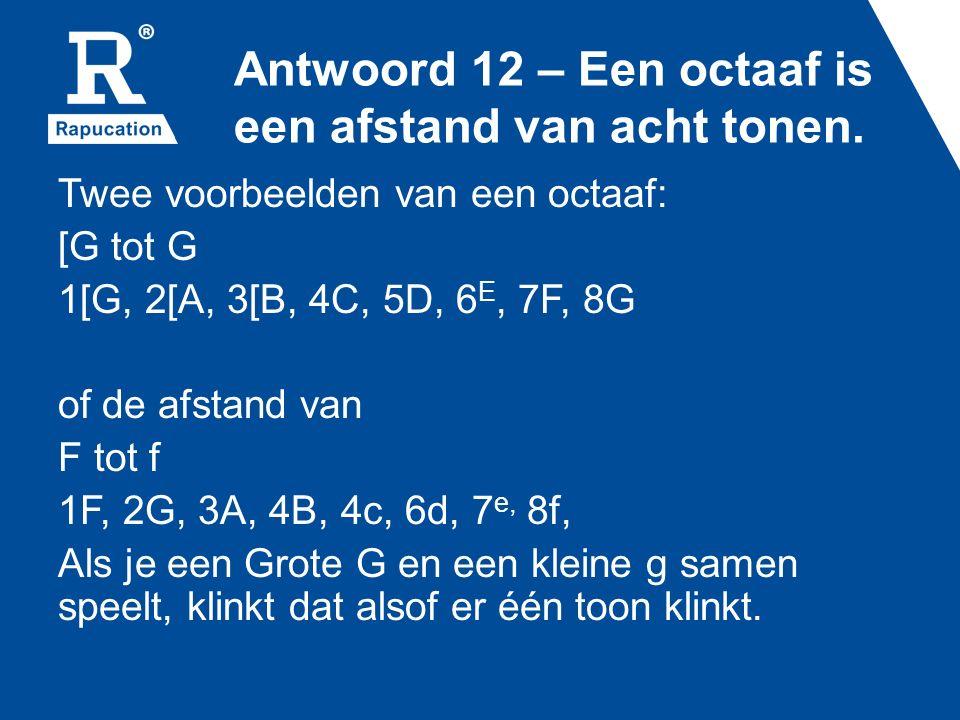 Antwoord 12 – Een octaaf is een afstand van acht tonen.