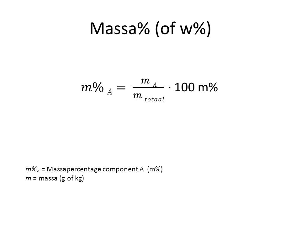 Massa% (of w%) 𝑚% 𝐴= 𝑚 𝐴 𝑚 𝑡𝑜𝑡𝑎𝑎𝑙 ∙ 100 m%