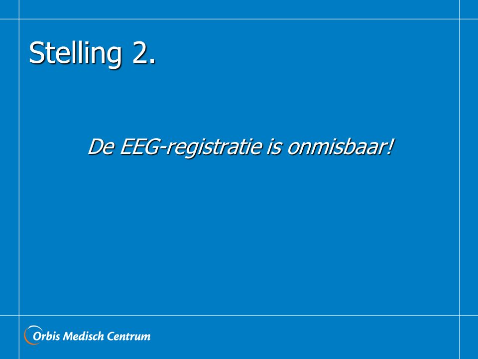 De EEG-registratie is onmisbaar!