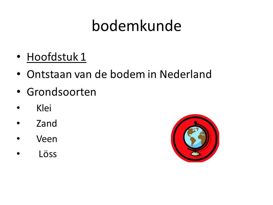 bodemkunde Hoofdstuk 1 Ontstaan van de bodem in Nederland Grondsoorten