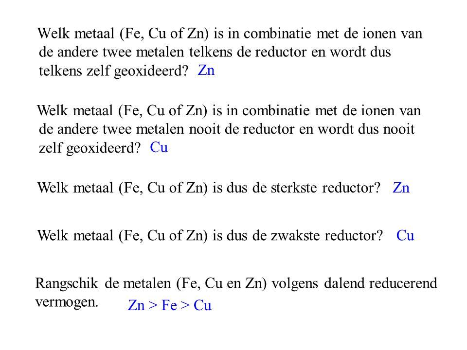 Welk metaal (Fe, Cu of Zn) is in combinatie met de ionen van de andere twee metalen telkens de reductor en wordt dus telkens zelf geoxideerd