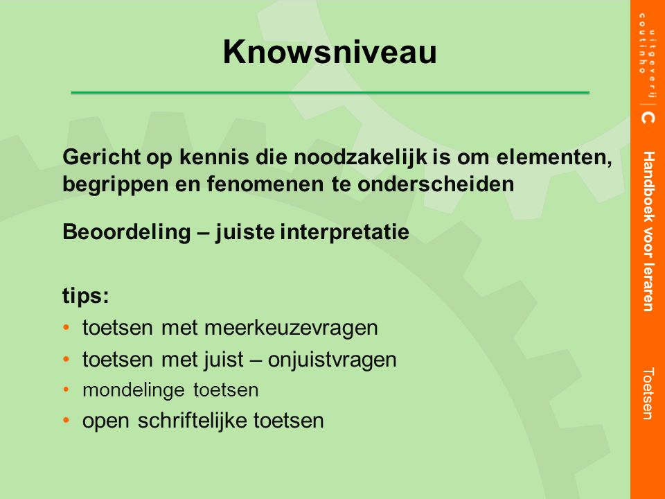 Knowsniveau Gericht op kennis die noodzakelijk is om elementen, begrippen en fenomenen te onderscheiden.