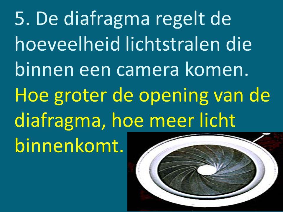 5. De diafragma regelt de hoeveelheid lichtstralen die binnen een camera komen.