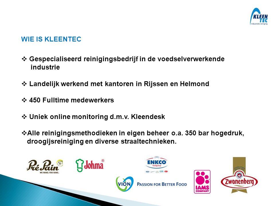 WIE IS KLEENTEC Gespecialiseerd reinigingsbedrijf in de voedselverwerkende. industrie. Landelijk werkend met kantoren in Rijssen en Helmond.