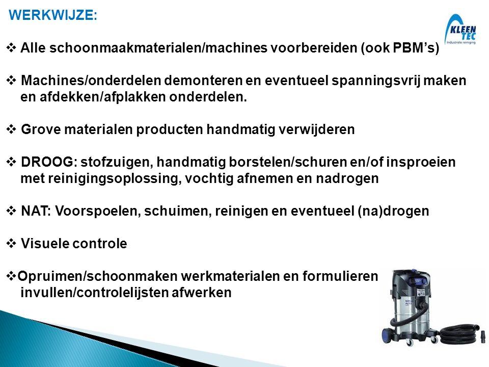 WERKWIJZE: Alle schoonmaakmaterialen/machines voorbereiden (ook PBM's) Machines/onderdelen demonteren en eventueel spanningsvrij maken.