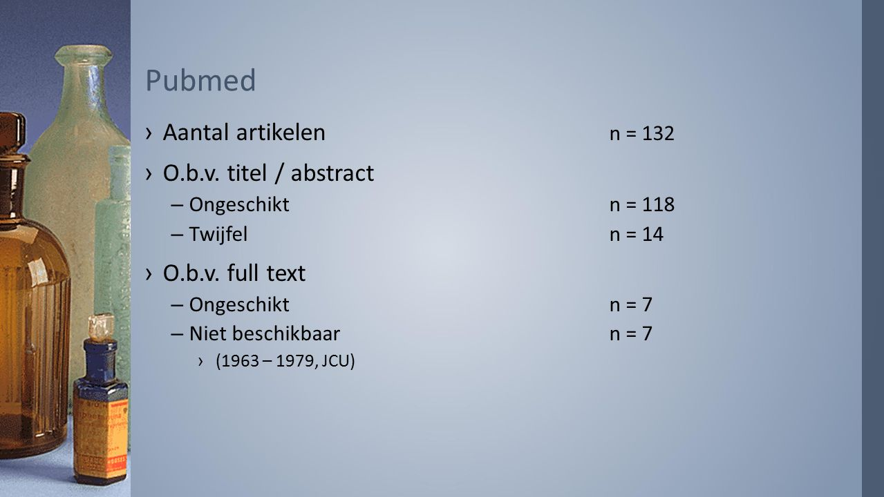 Pubmed Aantal artikelen n = 132 O.b.v. titel / abstract