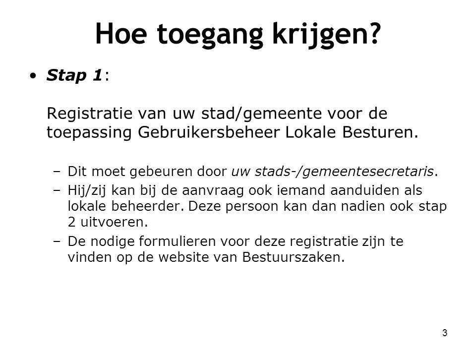 Hoe toegang krijgen Stap 1: Registratie van uw stad/gemeente voor de toepassing Gebruikersbeheer Lokale Besturen.