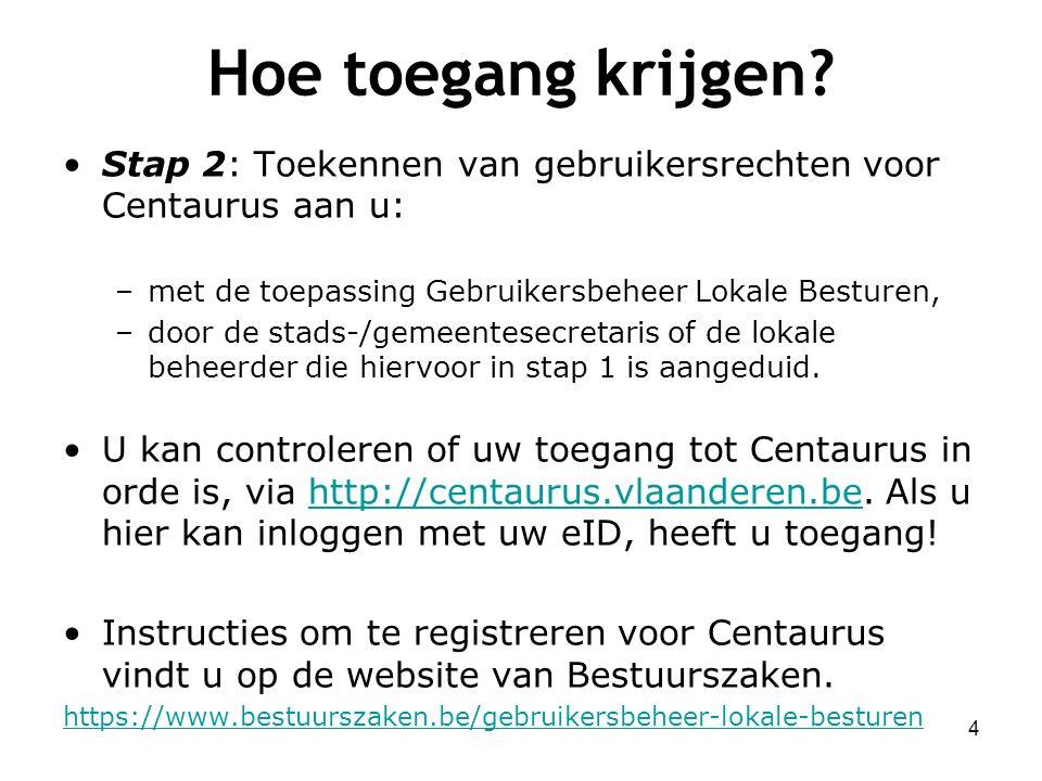 Hoe toegang krijgen Stap 2: Toekennen van gebruikersrechten voor Centaurus aan u: met de toepassing Gebruikersbeheer Lokale Besturen,