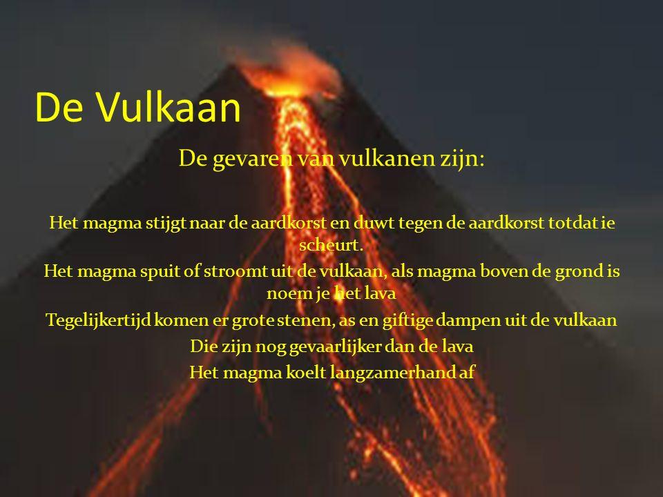 De Vulkaan De gevaren van vulkanen zijn: