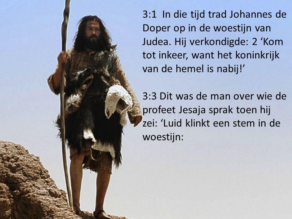 3:1 In die tijd trad Johannes de Doper op in de woestijn van Judea