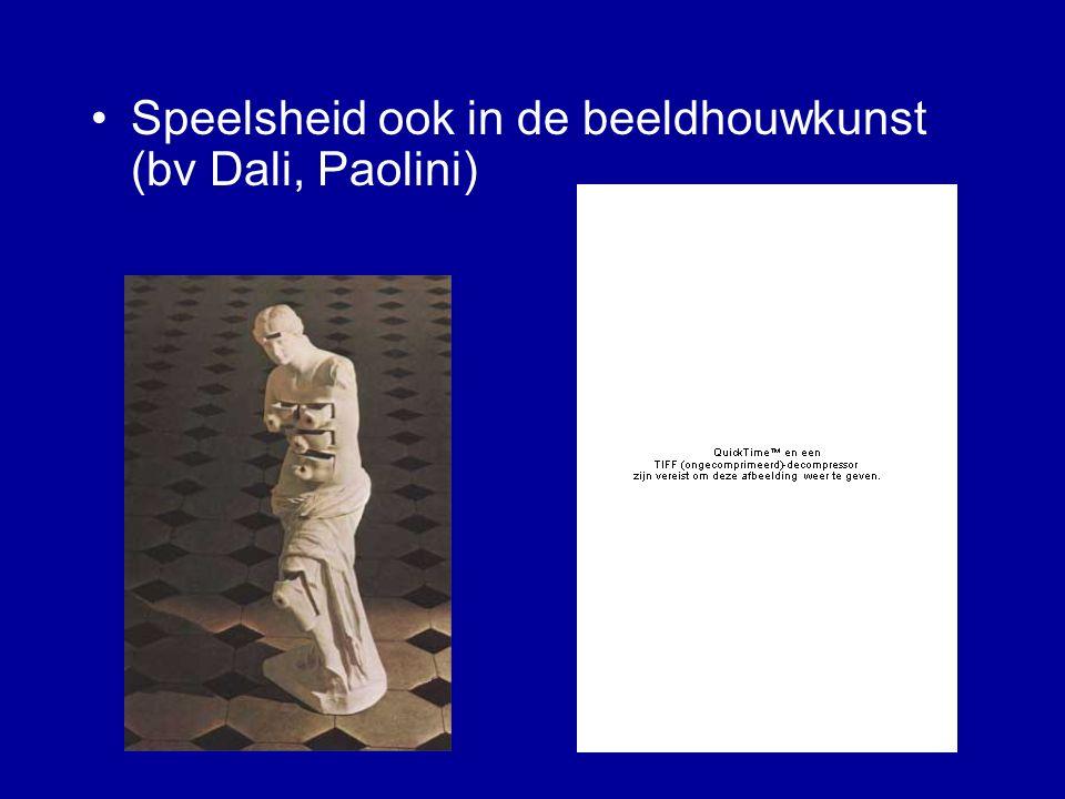 Speelsheid ook in de beeldhouwkunst (bv Dali, Paolini)