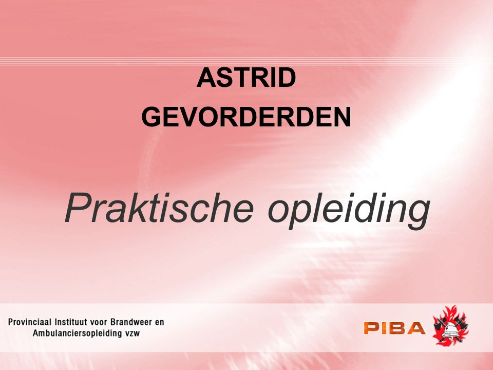 Praktijkopleiding ASTRID ASTRID GEVORDERDEN Praktische opleiding