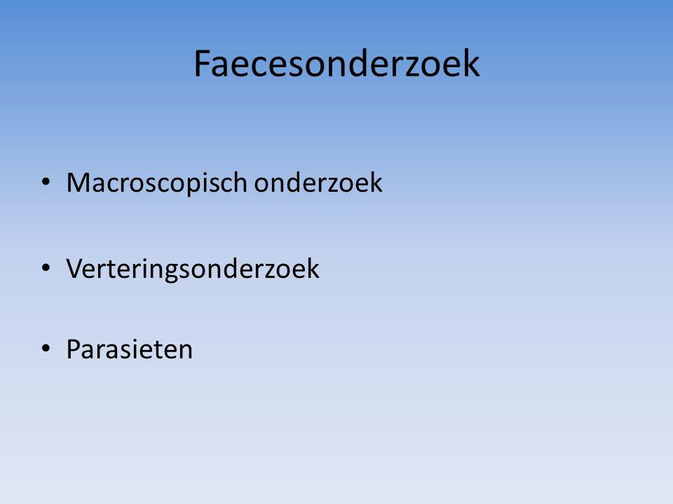Faecesonderzoek Macroscopisch onderzoek Verteringsonderzoek Parasieten