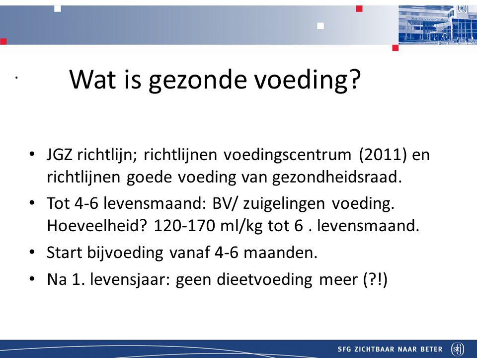 Titel . Wat is gezonde voeding JGZ richtlijn; richtlijnen voedingscentrum (2011) en richtlijnen goede voeding van gezondheidsraad.