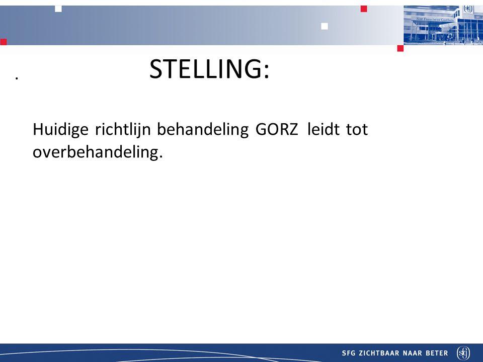 Titel STELLING: Huidige richtlijn behandeling GORZ leidt tot overbehandeling. .