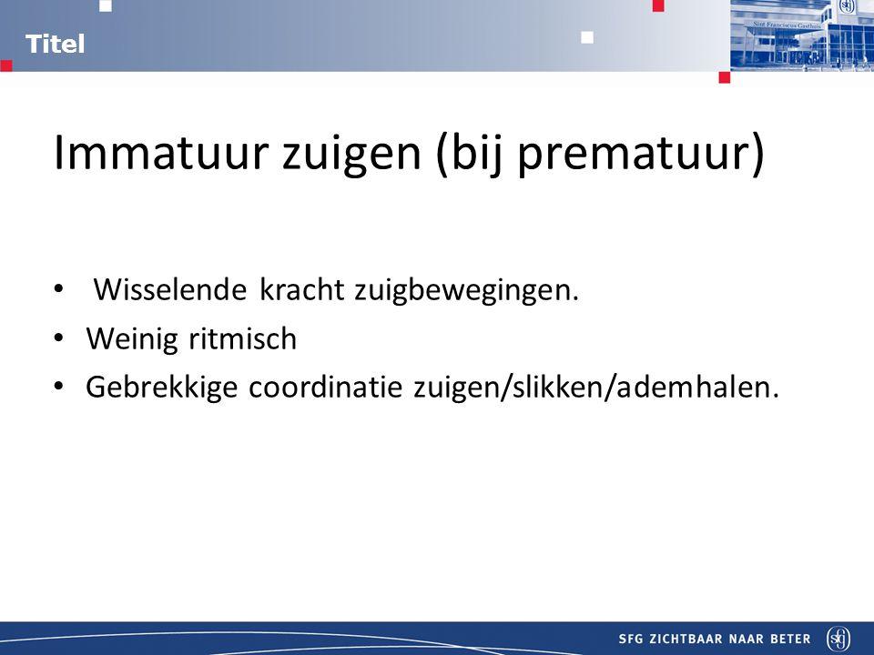 Immatuur zuigen (bij prematuur)