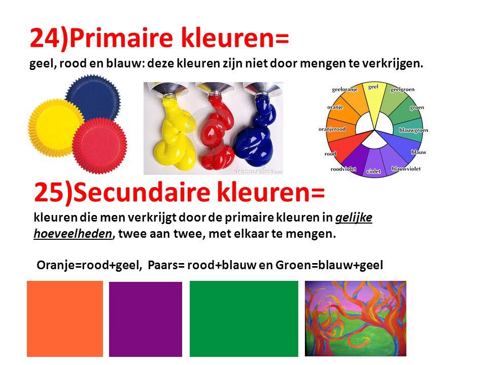 24)Primaire kleuren= geel, rood en blauw: deze kleuren zijn niet door mengen te verkrijgen.