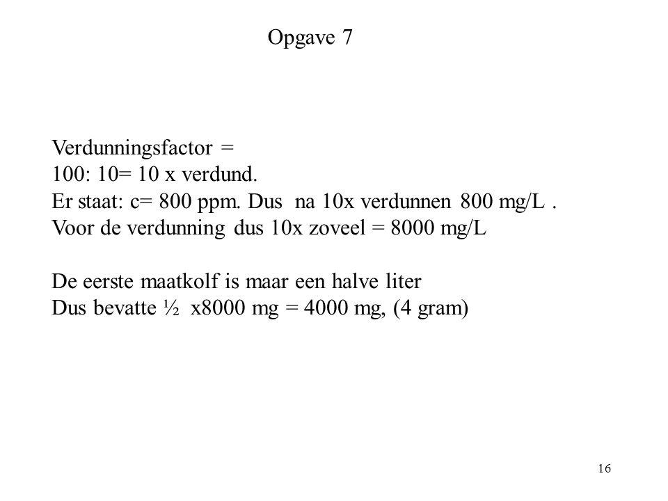 Opgave 7 Verdunningsfactor = 100: 10= 10 x verdund.