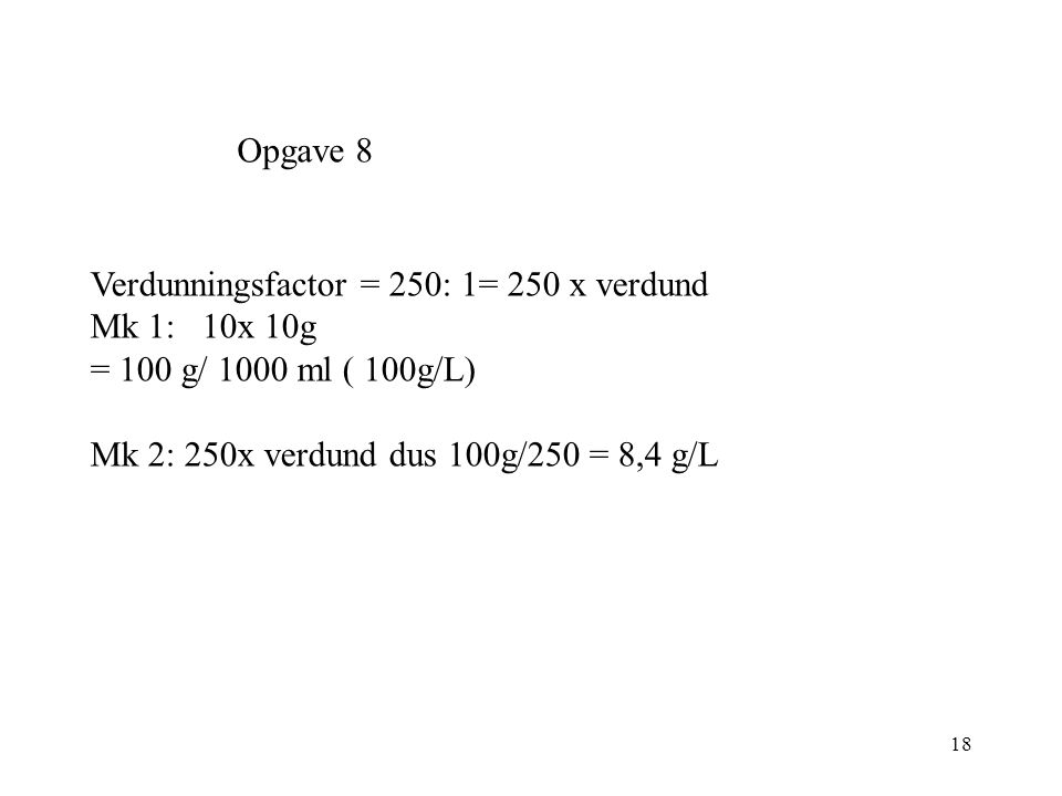 Opgave 8 Verdunningsfactor = 250: 1= 250 x verdund.
