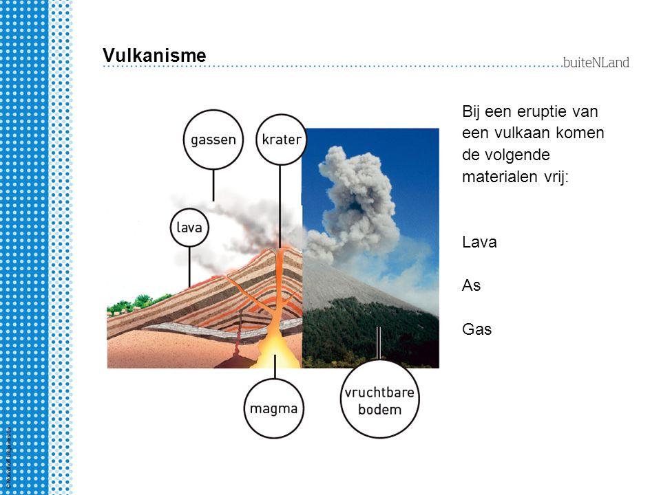 Vulkanisme Bij een eruptie van een vulkaan komen de volgende materialen vrij: Lava. As. Gas. Bron 10 leerboek.