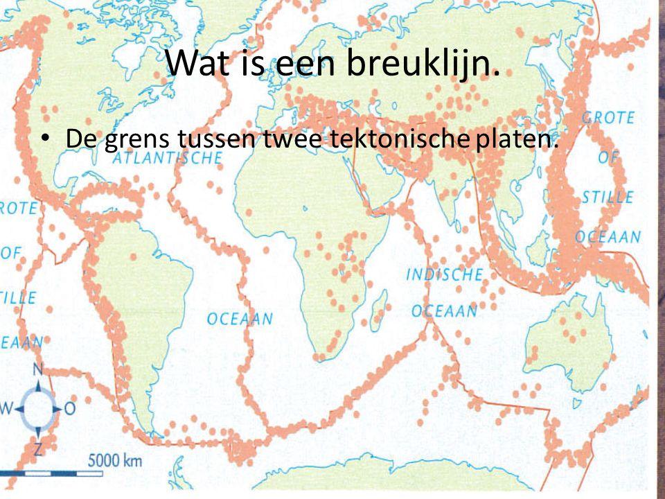 Wat is een breuklijn. De grens tussen twee tektonische platen.